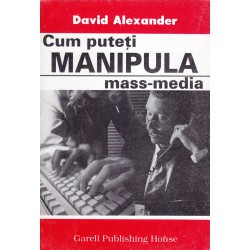 Cum puteti manipula mass-media / David Alexander